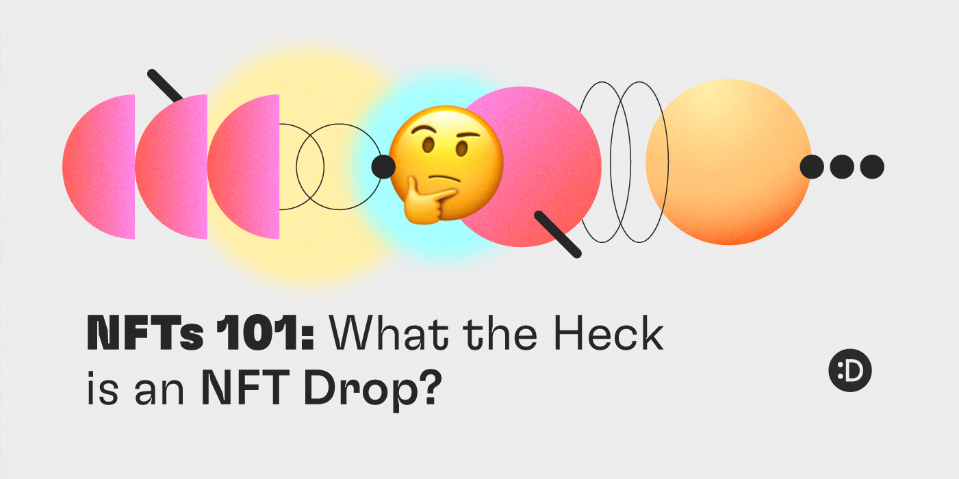 NFTs 101: What the Heck is an NFT Drop?